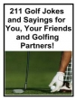 211 Golf Jokes And Sayings For You, Your Friends And Golfing Partners