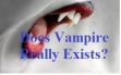 Does Vampires Really Exist?