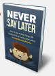 Never Say Later