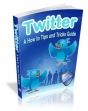Twitter- A How To Tips And Tricks Guide