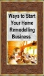 Ways To Start Your Home Remodelling Business