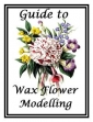 Guide To Wax Flower Modelling