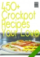 450+ Crockpot Recipes Your Love