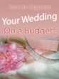 How To Organize Your Wedding On A Budget