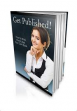 Get Published! - How To Write, Print And Sell Your Own Book