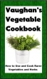 Vaughan's Vegetable Cookbook